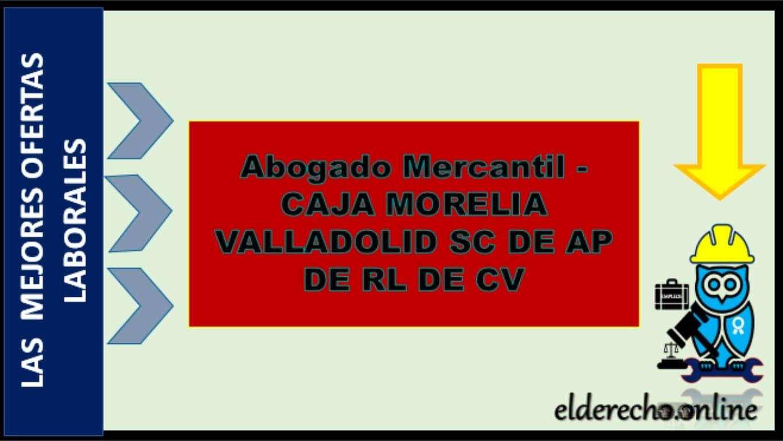 Photo of Abogado Mercantil – CAJA MORELIA VALLADOLID SC DE AP DE RL DE CV