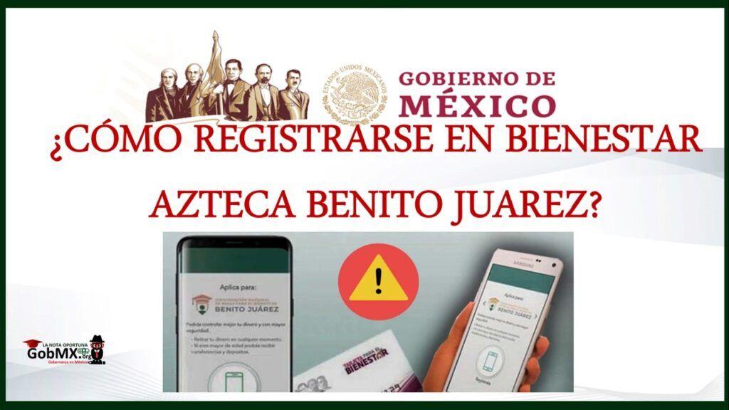 ¿Cómo registrarse en Bienestar Azteca Benito Juarez?